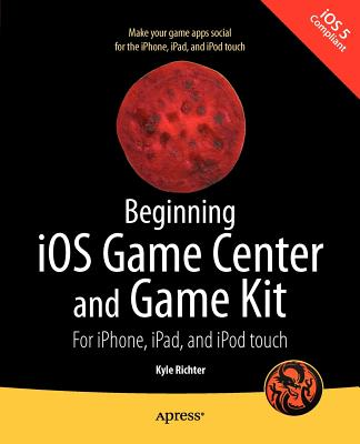 Beginning Ios Game Center and Game Kit By Richter, Kyle