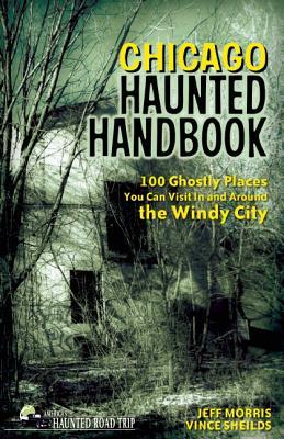 Chicago Haunted Handbook By Morris, Jeff/ Sheilds, Vincent