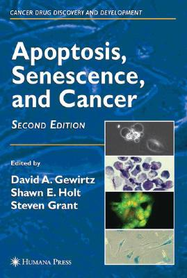 Apoptosis, Sensescence, And Cancer By Gewirtz, David A. (EDT)/ Holt, Shawn E. (EDT)/ Grant, Steven (EDT)
