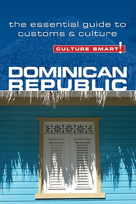 Culture Smart! Dominican Republic By Bedggood, Ginnie/ Benady, Ilana